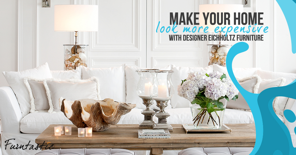 Make Your Home Look More Expensive With Designer Eichholtz Furniture