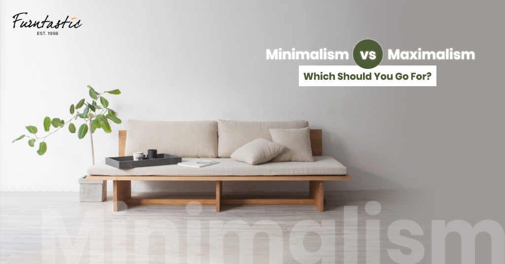 Minimalism vs Maximalism: Which Should You Go For?