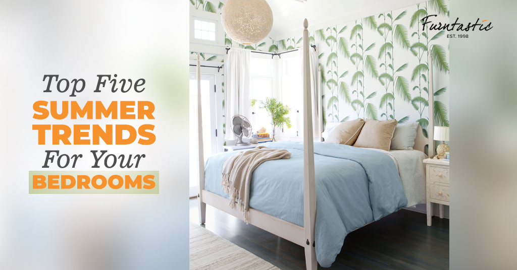 Top 5 Summer Trends For Your Bedroom